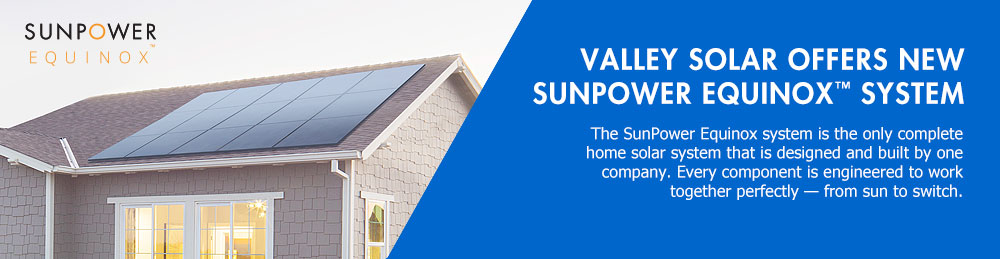 Valley Solar now offers new SunPower Equinox Solar System