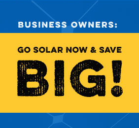 Business Owners: Go Solar Now and Save BIG!