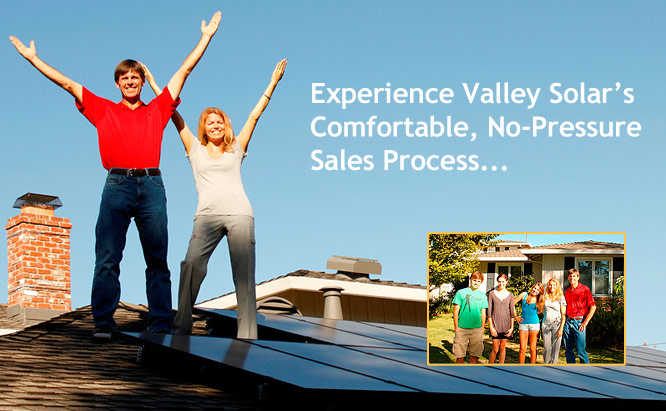 Experience Valley Solar's Comfortable, No-Pressure Sales Process...